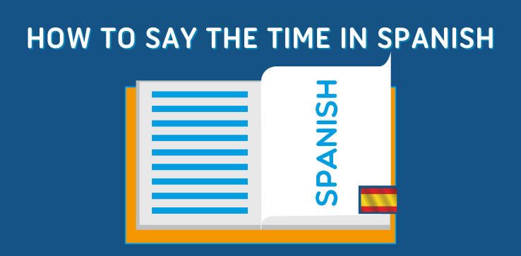 How to Say the Time in Spanish